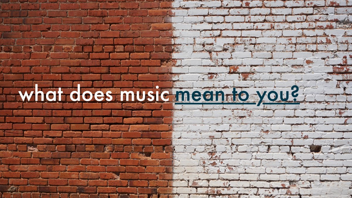 What does music mean to you? We want toknow.